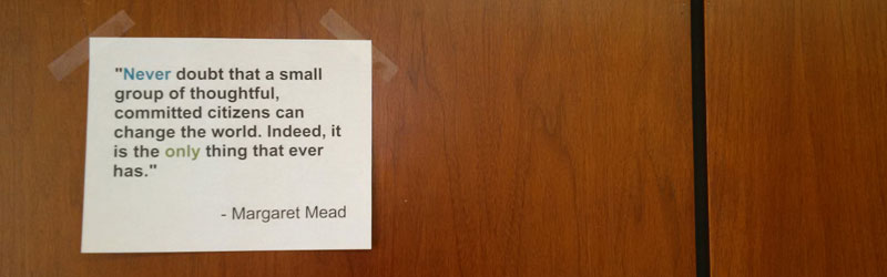 Local Leadership - Margaret Mead Quote: Never doubt...